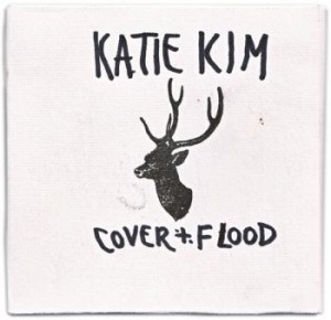 "Katie Kim ""Cover & FLood"""