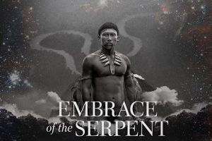 Embrace of the Serpent.