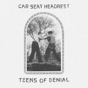 Car Seat Headrest, Teens of Denial.